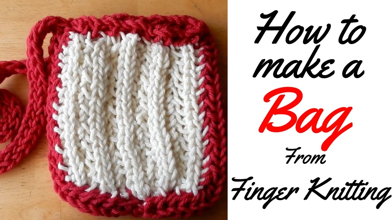 Knitted Bag Pattern How To Finger Knit Bag Tutorial Finger Knitting Lacing Finger Knitted Bag Full Tutorial