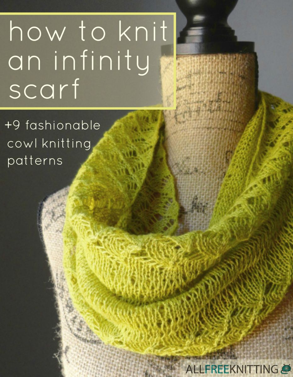 Open Knit Scarf Pattern How To Knit An Infinity Scarf 9 Fashionable Cowl Knitting Patterns