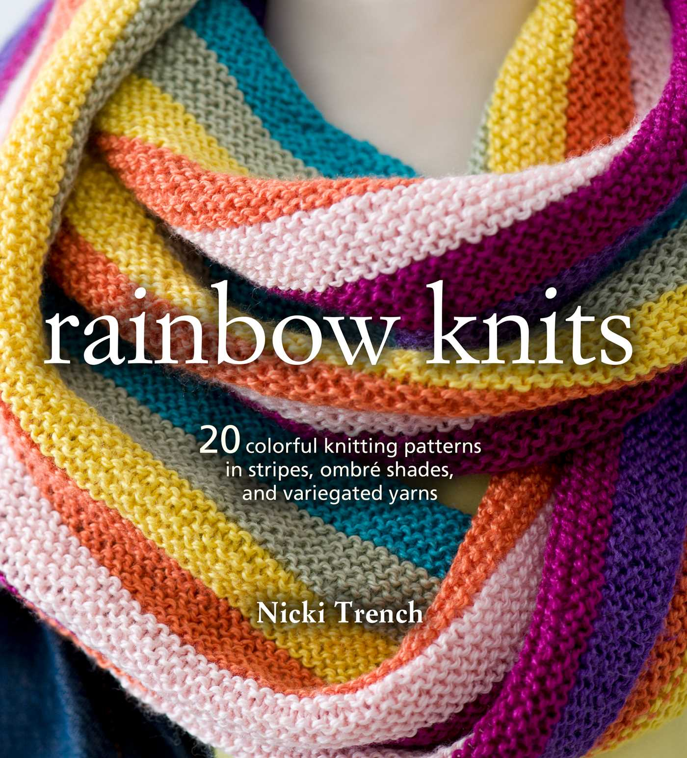 Variegated Yarn Patterns Knitting Rainbow Knits Book Nicki Trench Official Publisher Page